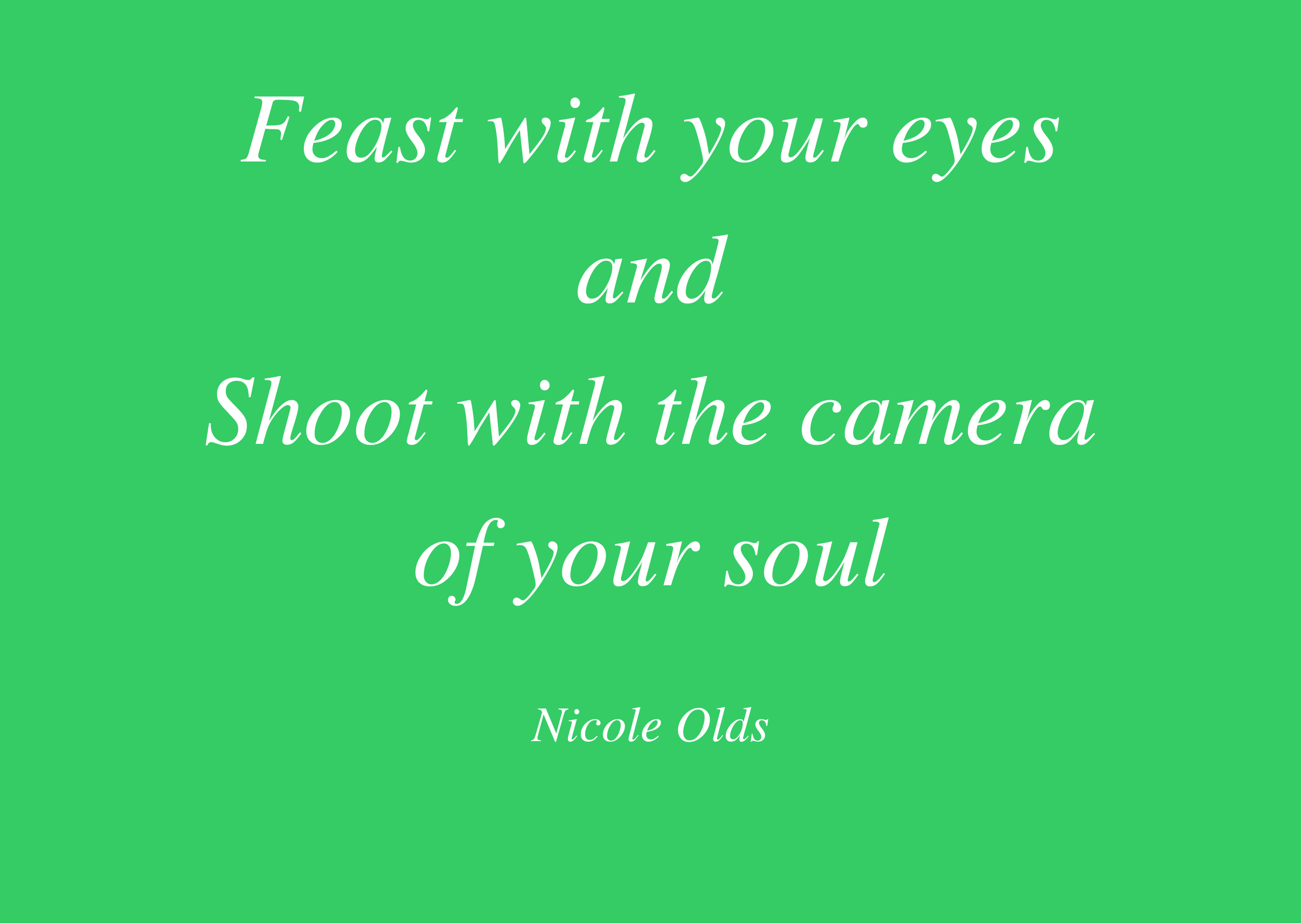 Feast with your eyes and Shoot with your camera of your soul